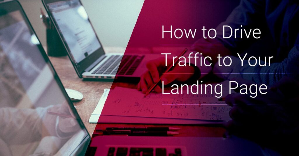 How To Drive Traffic To A Landing Page